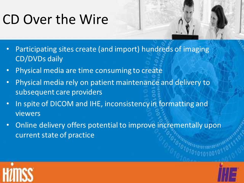 CD Over the Wire Participating sites create (and import) hundreds of imaging CD/DVDs daily. Physical media are time consuming to create.