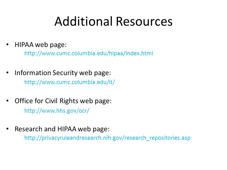 Additional Resources HIPAA web page: Information Security web page: