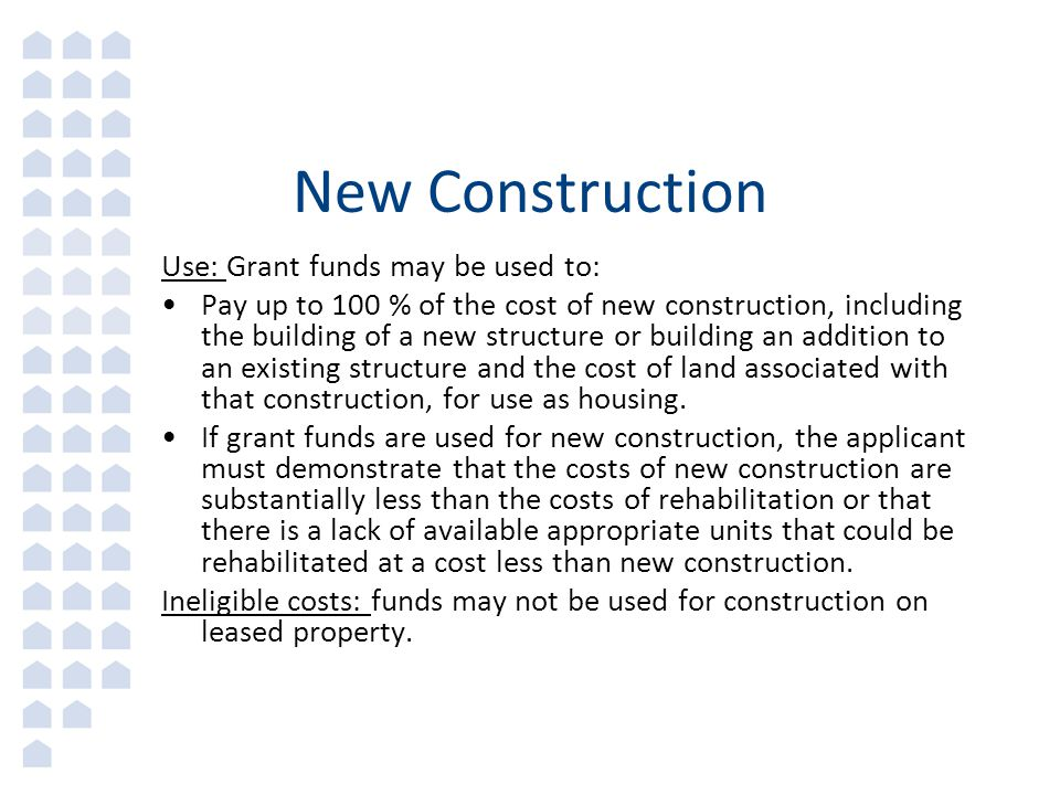 New Construction Use: Grant funds may be used to: