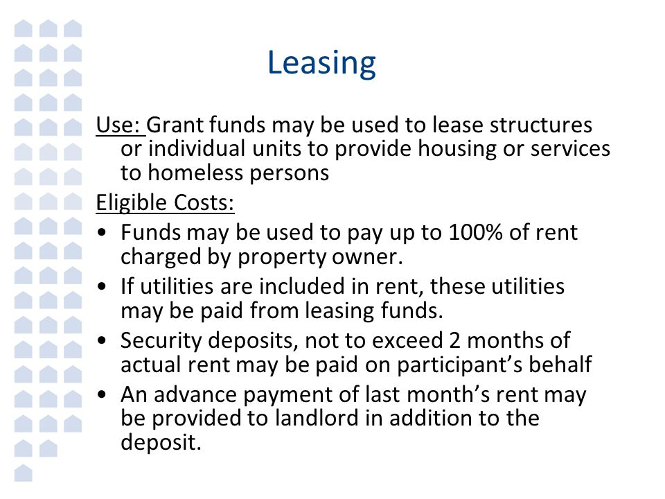 Leasing Use: Grant funds may be used to lease structures or individual units to provide housing or services to homeless persons.