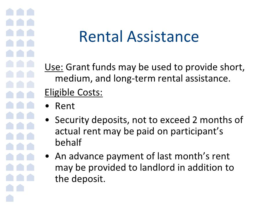 Rental Assistance Use: Grant funds may be used to provide short, medium, and long-term rental assistance.