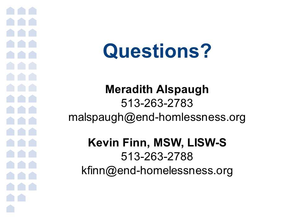 Questions. Meradith Alspaugh 513-263-2783 malspaugh@end-homlessness