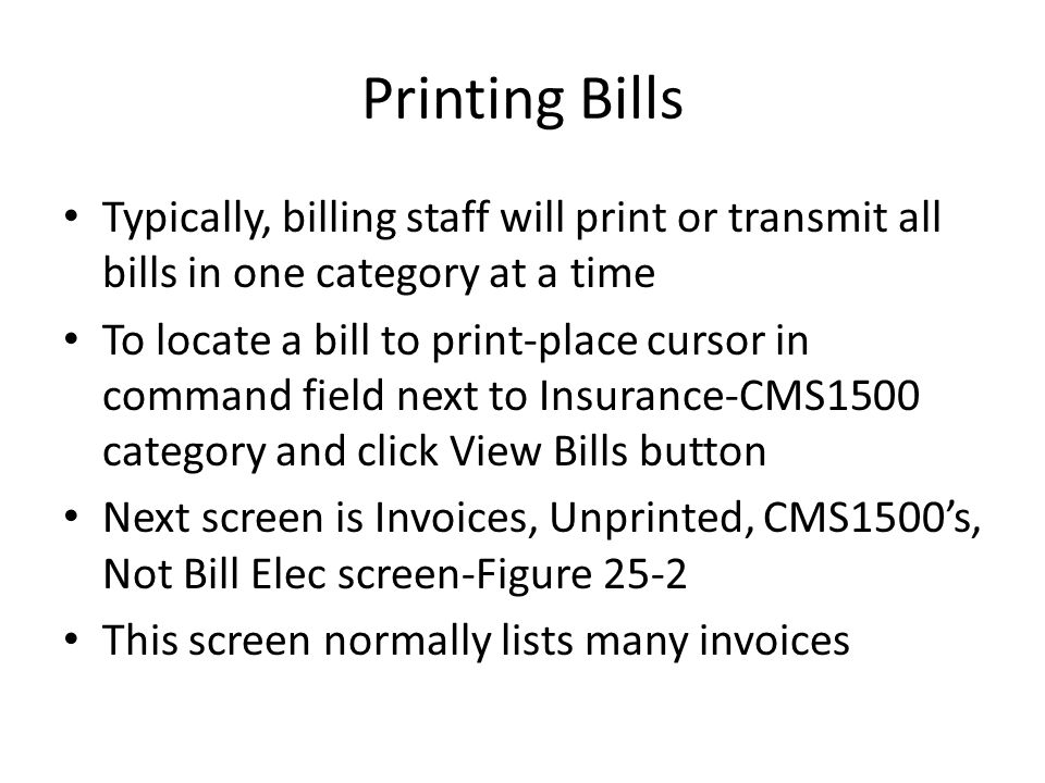 Printing Bills Typically, billing staff will print or transmit all bills in one category at a time.