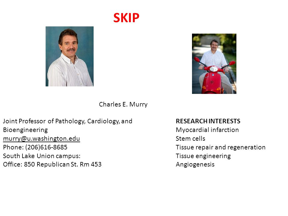 SKIP Charles E. Murry. Joint Professor of Pathology, Cardiology, and Bioengineering.