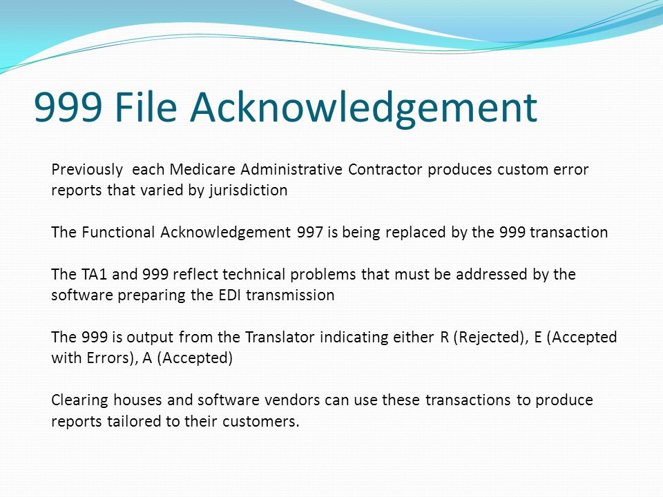999 File Acknowledgement Previously each Medicare Administrative Contractor produces custom error reports that varied by jurisdiction.