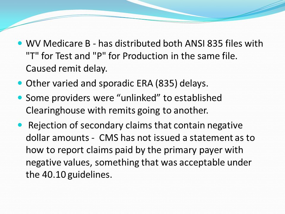 WV Medicare B - has distributed both ANSI 835 files with T for Test and P for Production in the same file. Caused remit delay.