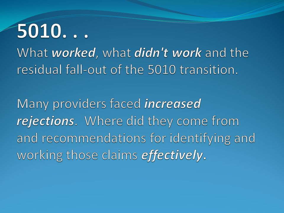 5010. What worked, what didn t work and the residual fall-out of the 5010 transition.