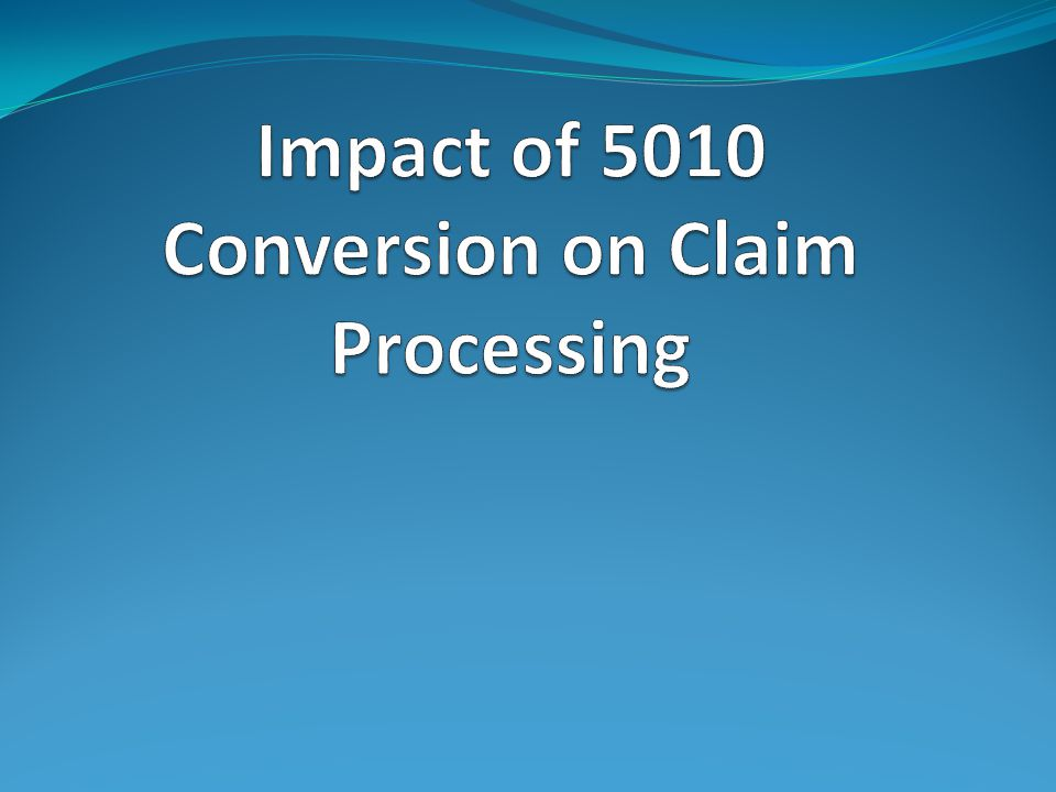 Impact of 5010 Conversion on Claim Processing