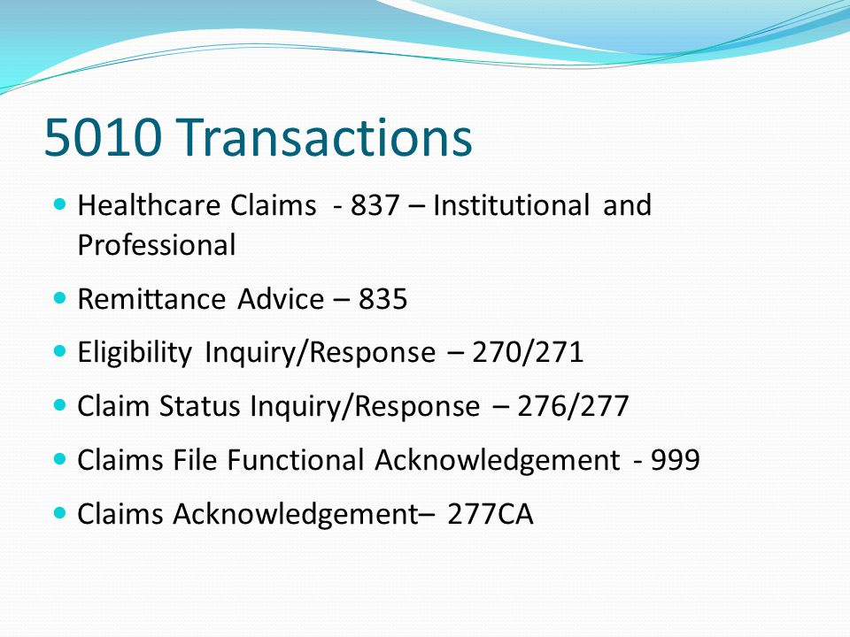 5010 Transactions Healthcare Claims - 837 – Institutional and Professional. Remittance Advice – 835.