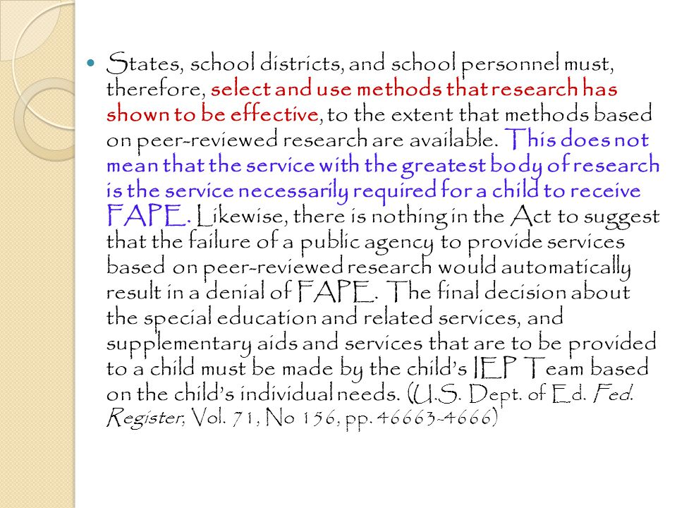 States, school districts, and school personnel must, therefore, select and use methods that research has shown to be effective, to the extent that methods based on peer-reviewed research are available.