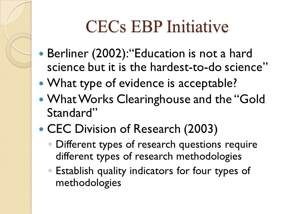 CECs EBP Initiative Berliner (2002): Education is not a hard science but it is the hardest-to-do science