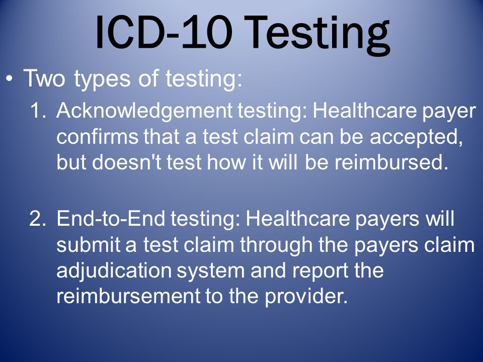 ICD-10 Testing Two types of testing: