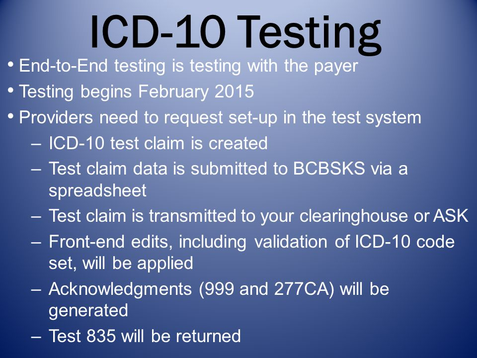 ICD-10 Testing End-to-End testing is testing with the payer