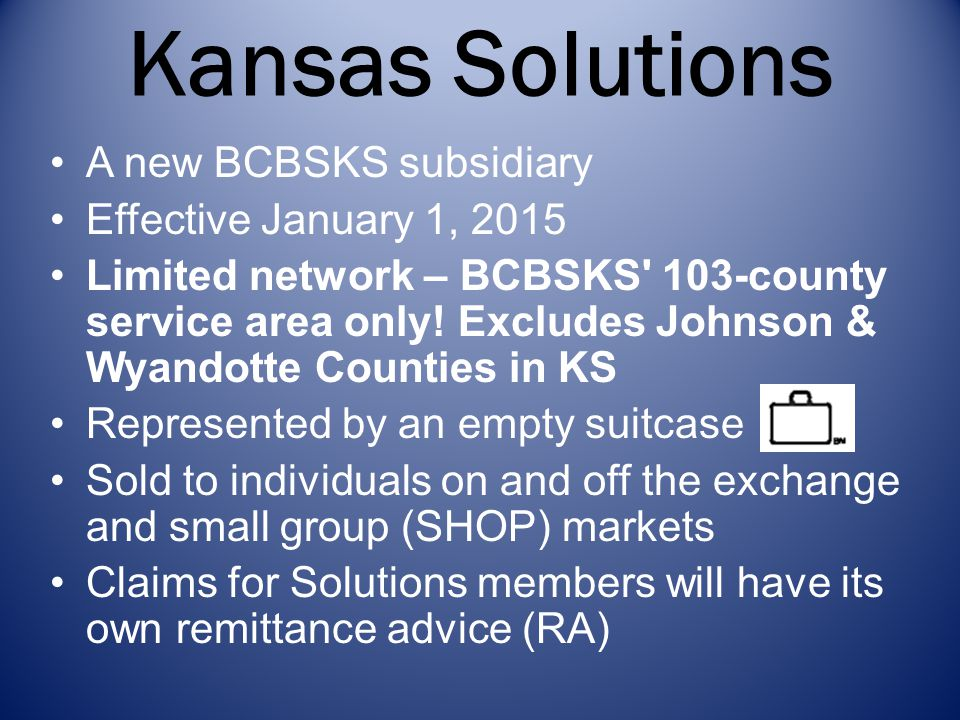 Kansas Solutions A new BCBSKS subsidiary Effective January 1, 2015