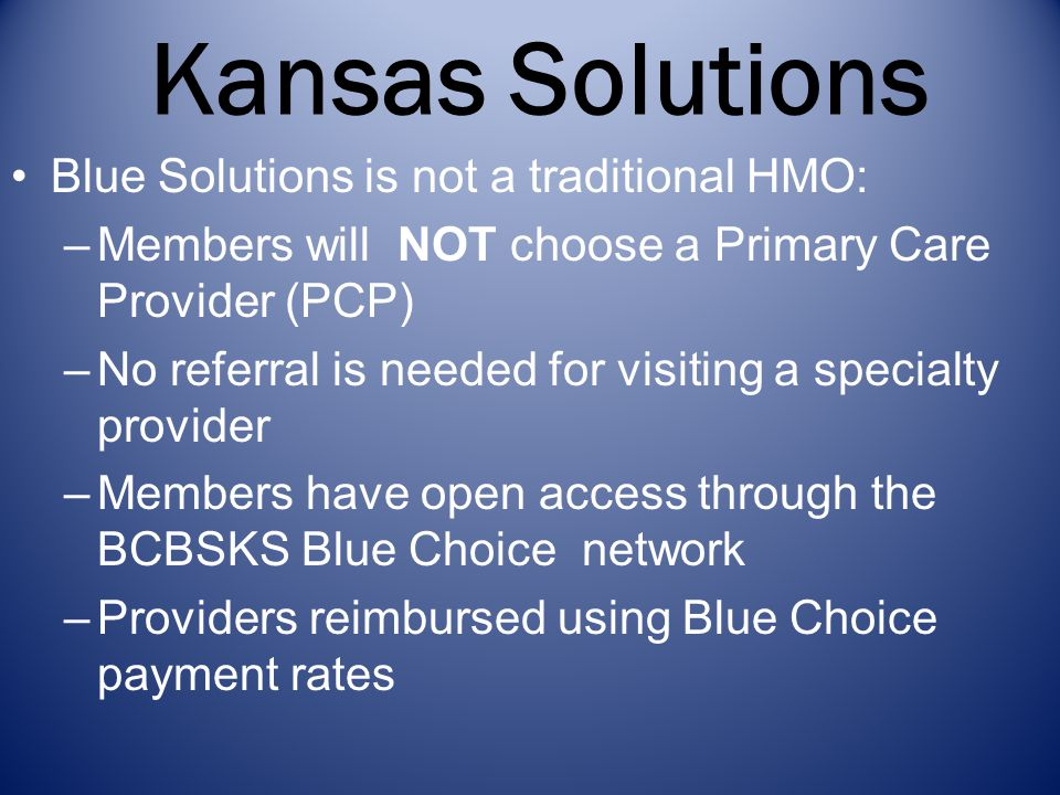 Kansas Solutions Blue Solutions is not a traditional HMO: