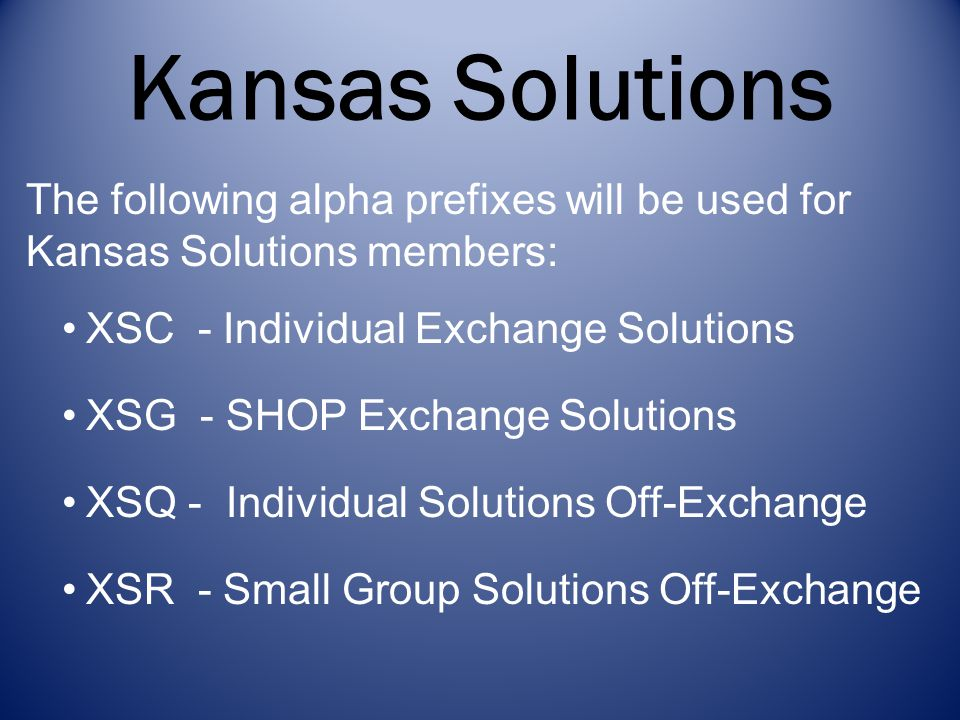 Kansas Solutions The following alpha prefixes will be used for Kansas Solutions members: XSC - Individual Exchange Solutions.