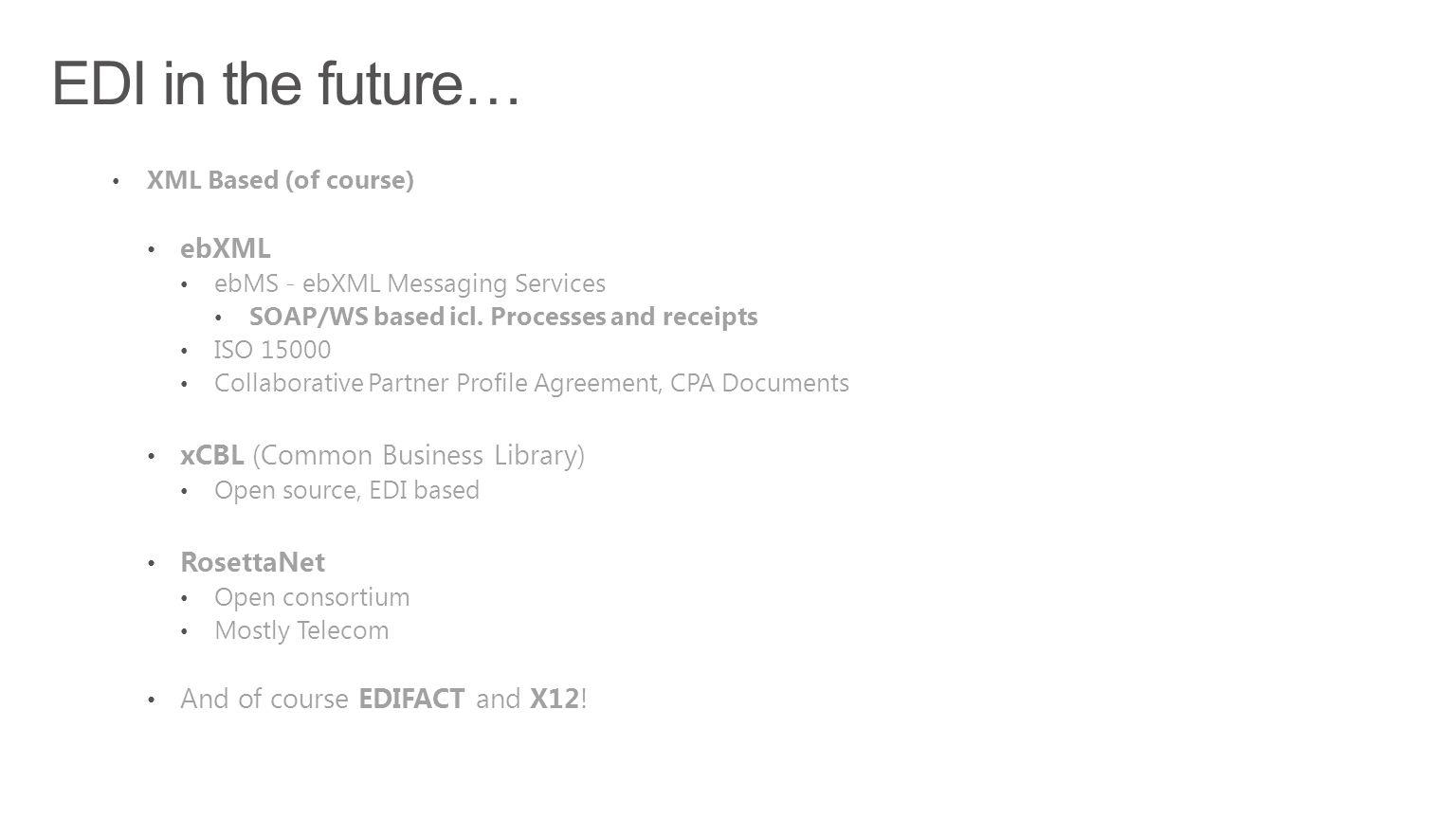 EDI in the future… ebXML xCBL (Common Business Library) RosettaNet