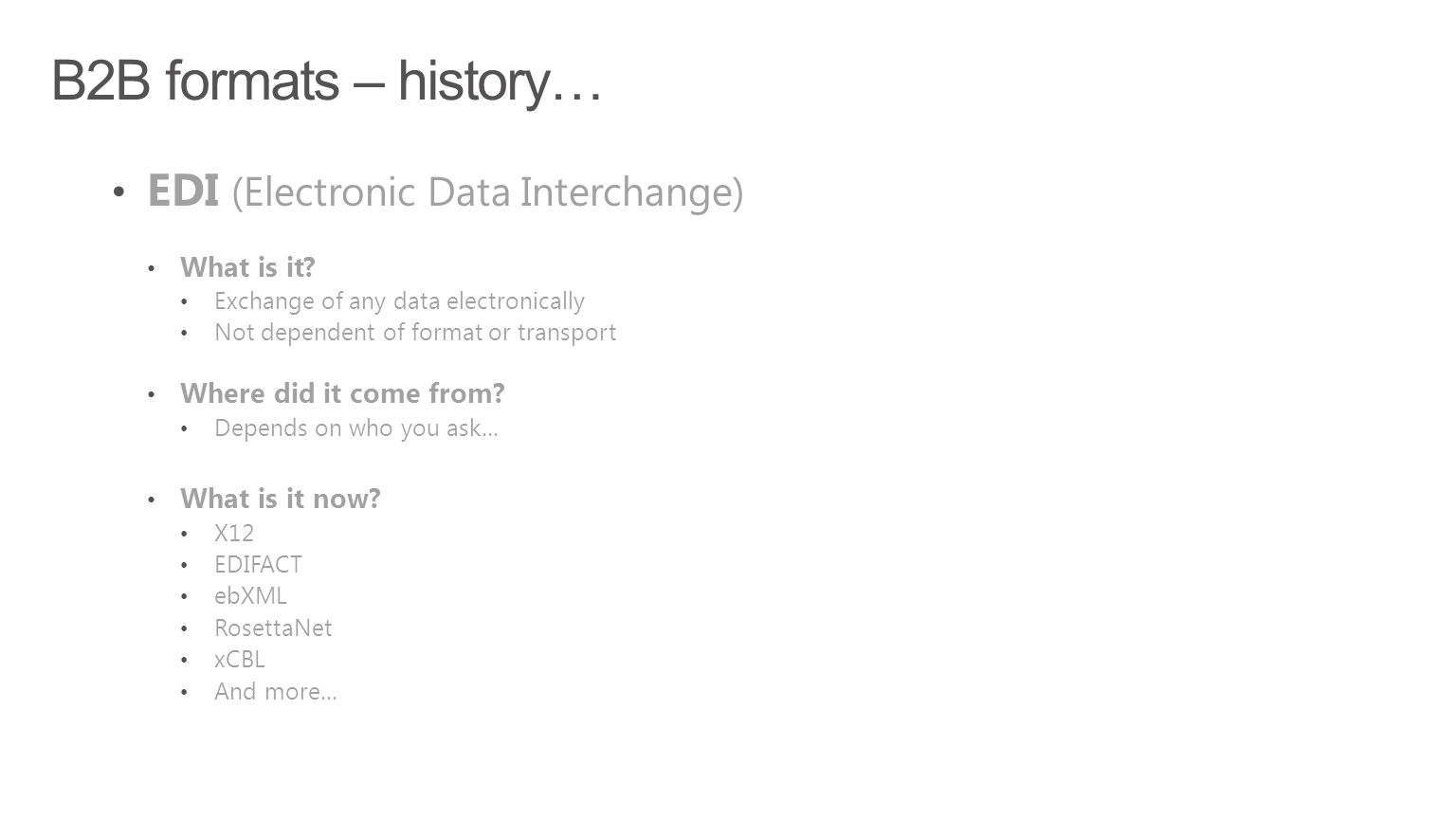 B2B formats – history… EDI (Electronic Data Interchange) What is it