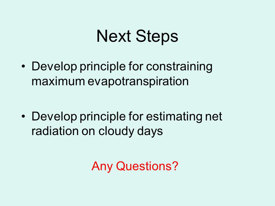 Next Steps Develop principle for constraining maximum evapotranspiration. Develop principle for estimating net radiation on cloudy days.