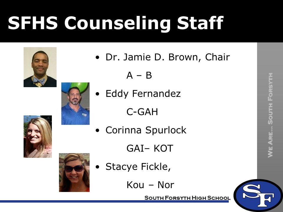 SFHS Counseling Staff Dr. Jamie D. Brown, Chair A – B Eddy Fernandez