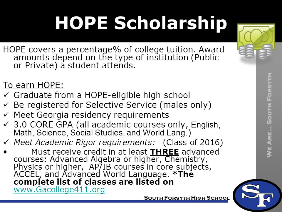 HOPE Scholarship HOPE covers a percentage% of college tuition. Award amounts depend on the type of institution (Public or Private) a student attends.