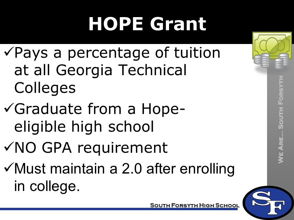 HOPE Grant Pays a percentage of tuition at all Georgia Technical Colleges. Graduate from a Hope-eligible high school.
