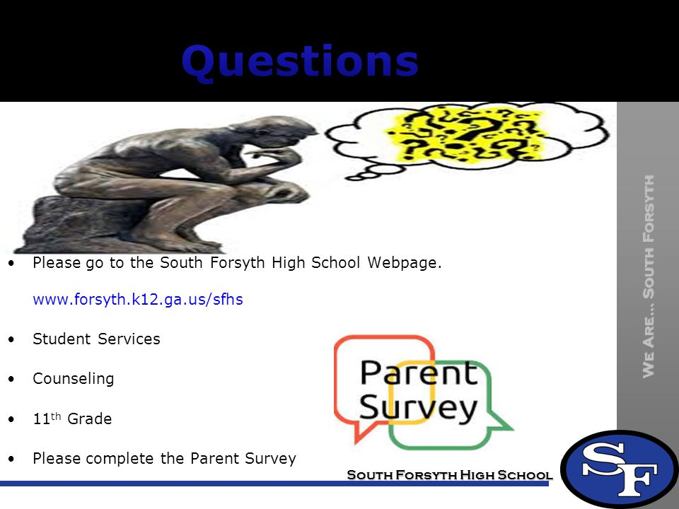 Questions Please go to the South Forsyth High School Webpage. www.forsyth.k12.ga.us/sfhs. Student Services.