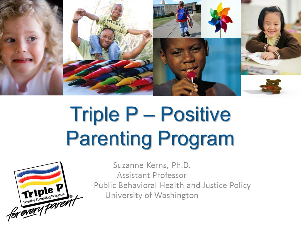 Triple P – Positive Parenting Program Suzanne Kerns, Ph.D.