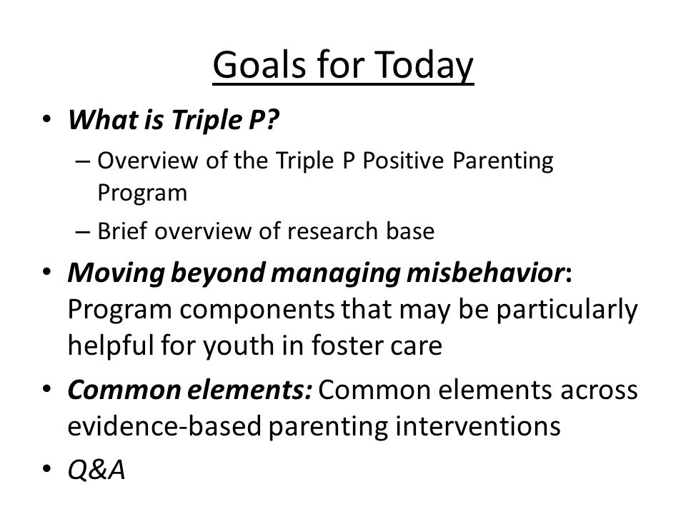 Goals for Today What is Triple P