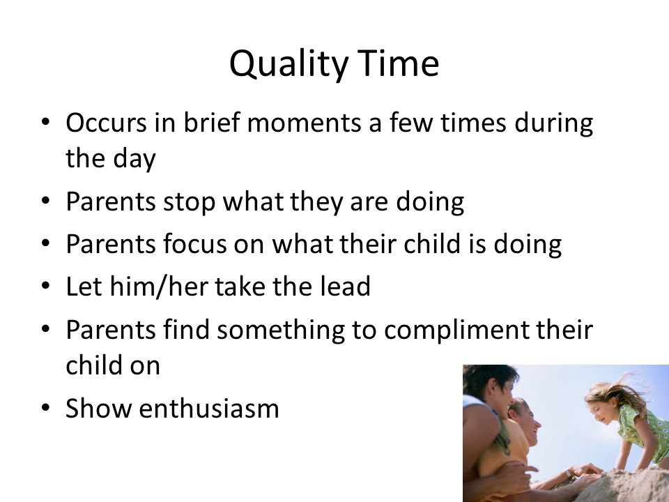 Quality Time Occurs in brief moments a few times during the day