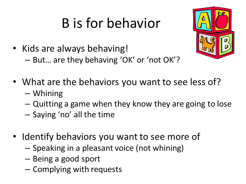 B is for behavior Kids are always behaving!