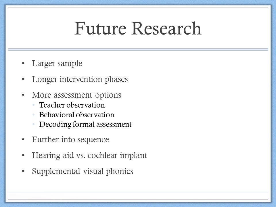 Future Research Larger sample Longer intervention phases
