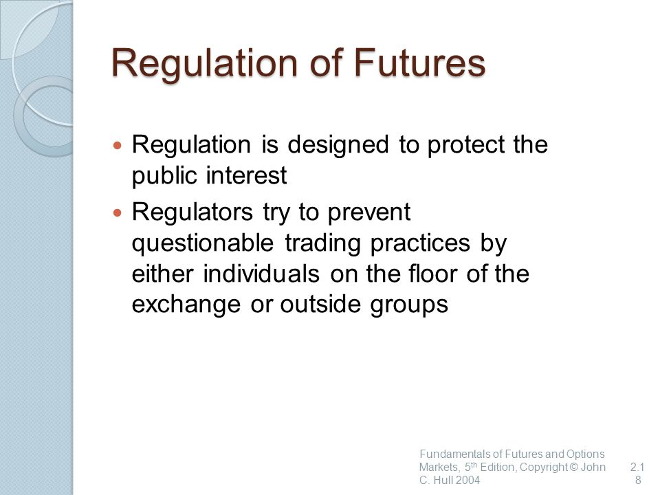 Regulation of Futures Regulation is designed to protect the public interest.