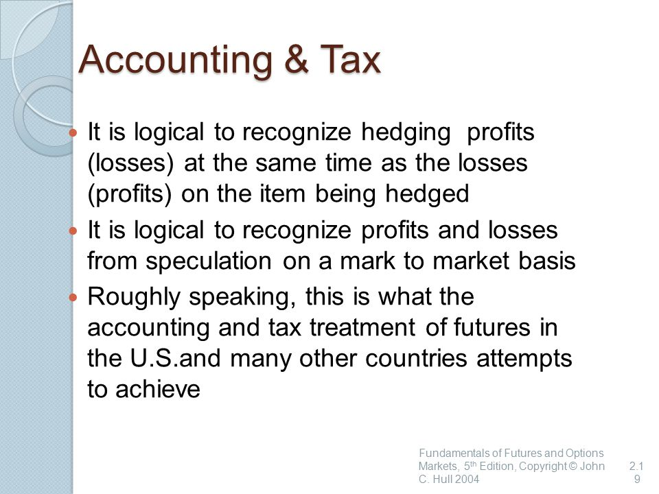 Accounting & Tax It is logical to recognize hedging profits (losses) at the same time as the losses (profits) on the item being hedged.