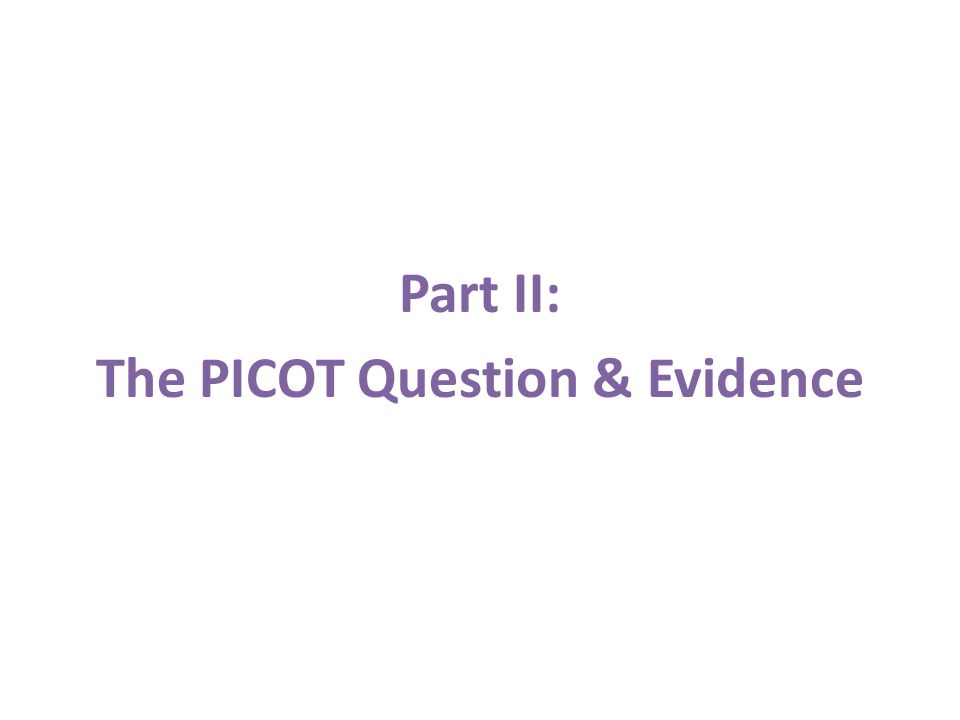 Part II: The PICOT Question & Evidence