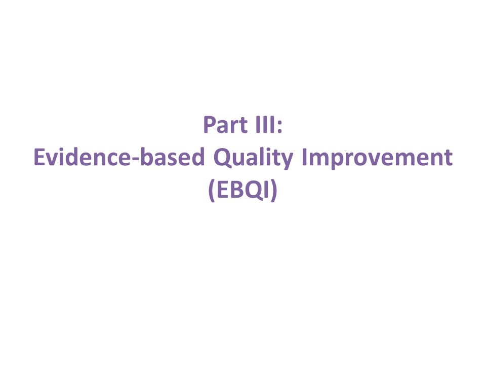 Part III: Evidence-based Quality Improvement (EBQI)