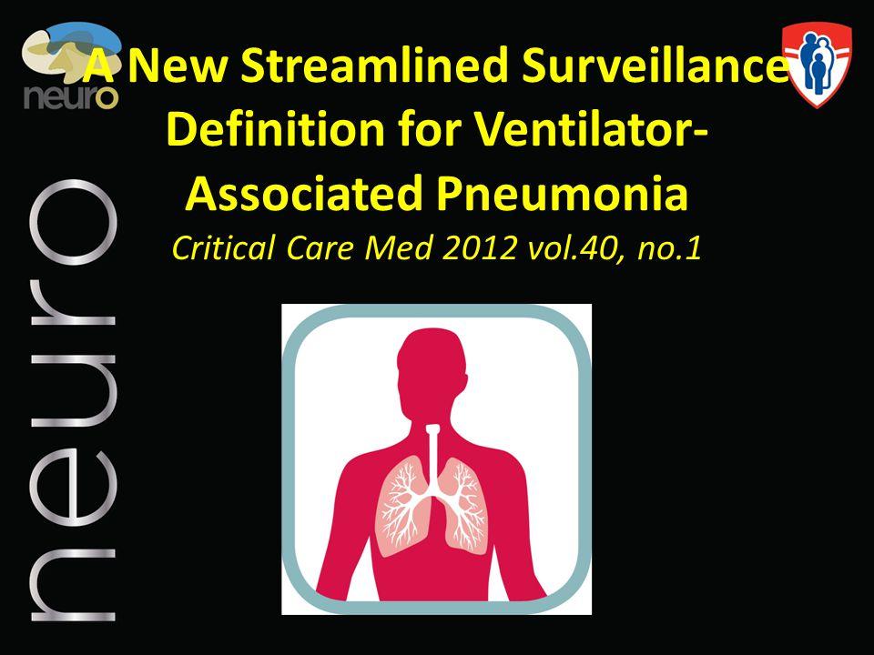 A New Streamlined Surveillance Definition for Ventilator-Associated Pneumonia Critical Care Med 2012 vol.40, no.1