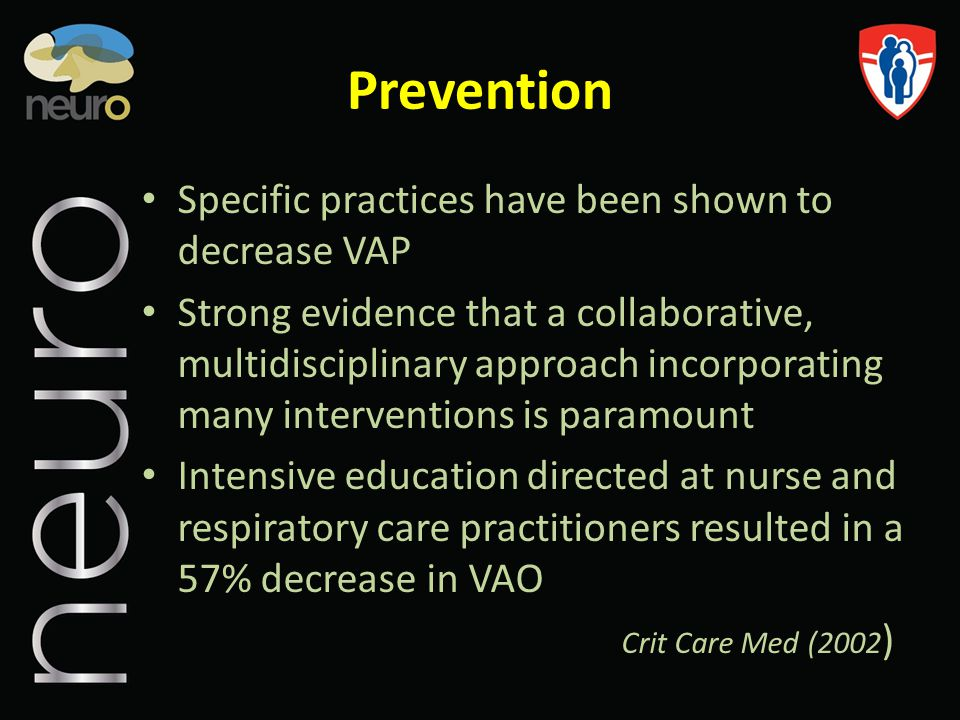 Prevention Specific practices have been shown to decrease VAP