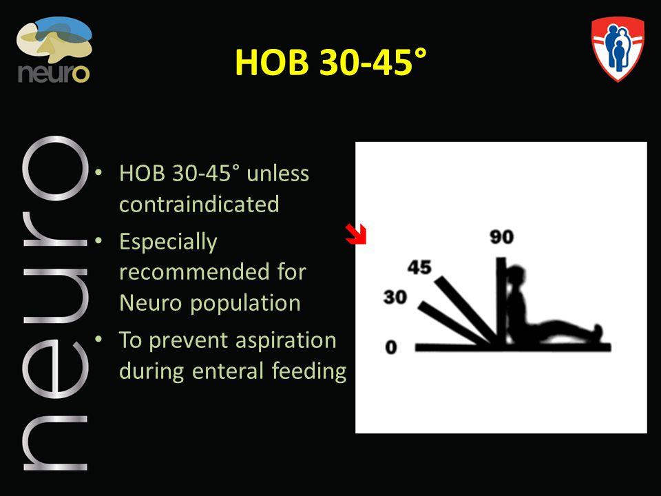 HOB 30-45°  HOB 30-45° unless contraindicated