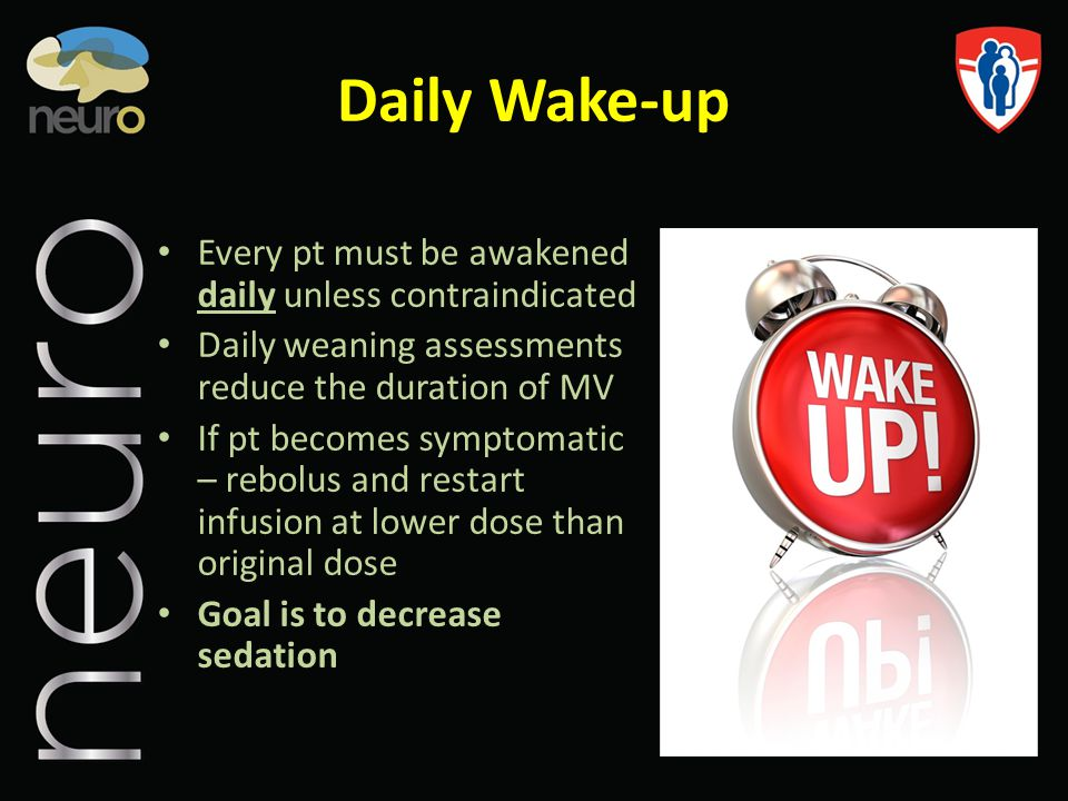 Daily Wake-up Every pt must be awakened daily unless contraindicated