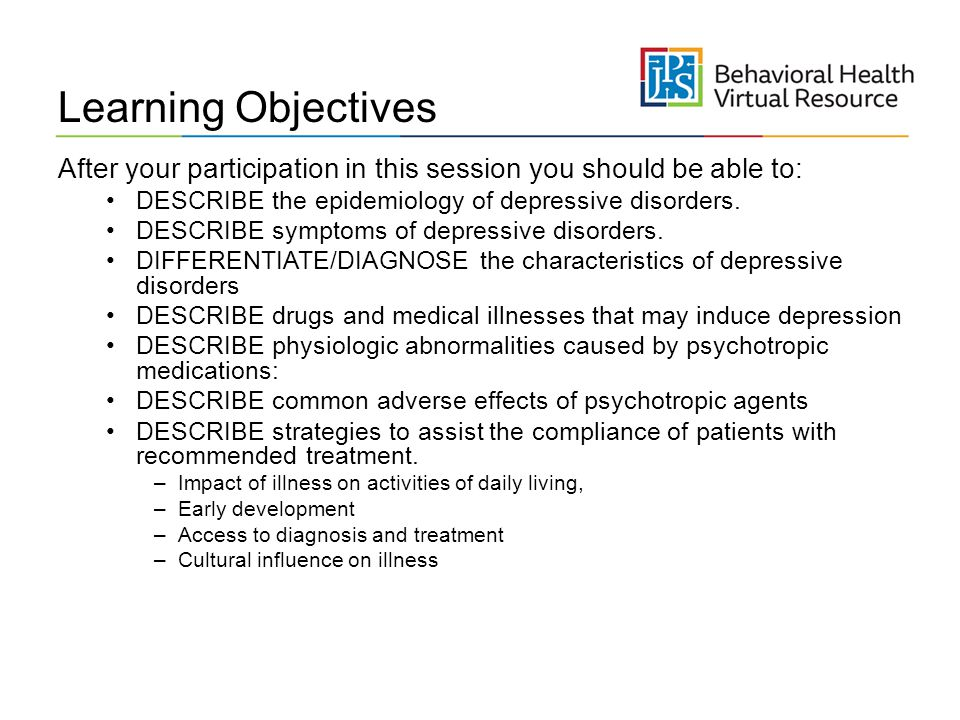 Learning Objectives After your participation in this session you should be able to: DESCRIBE the epidemiology of depressive disorders.