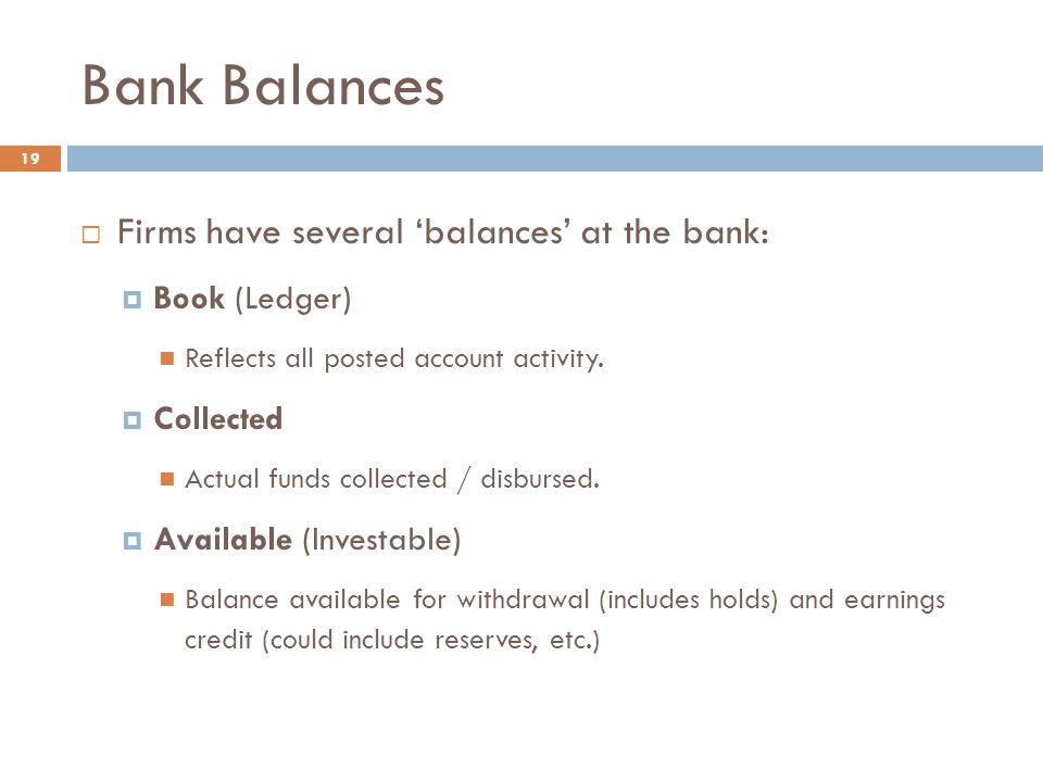 Bank Balances Firms have several 'balances' at the bank: Book (Ledger)