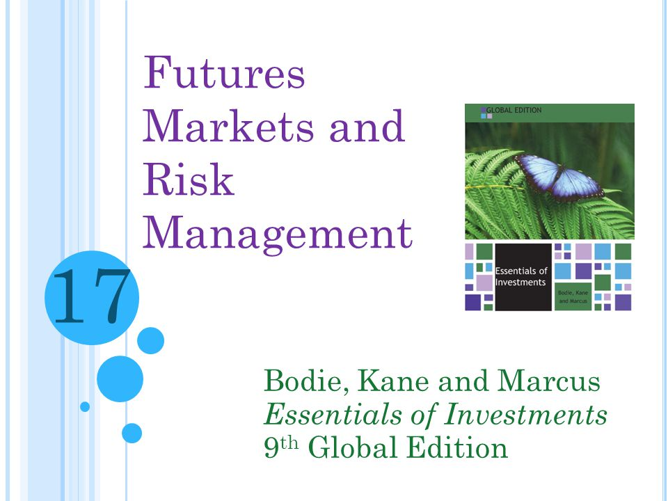 17 Futures Markets and Risk Management Bodie, Kane and Marcus