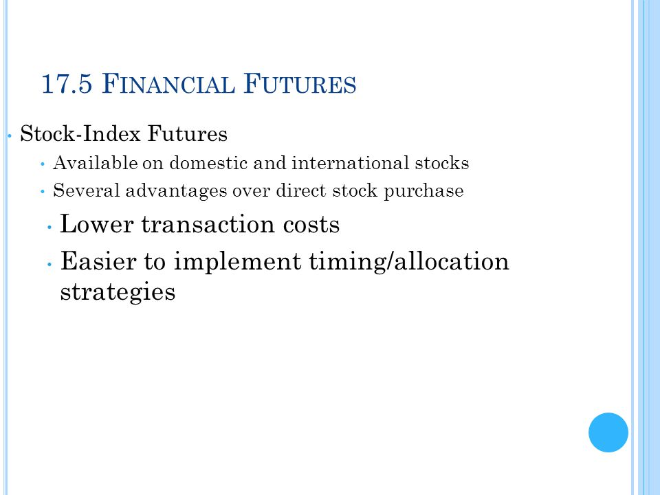 17.5 Financial Futures Lower transaction costs