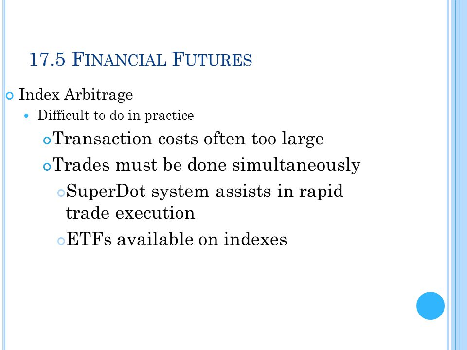 17.5 Financial Futures Transaction costs often too large