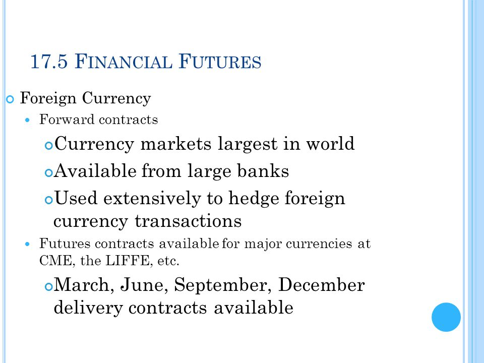 17.5 Financial Futures Currency markets largest in world