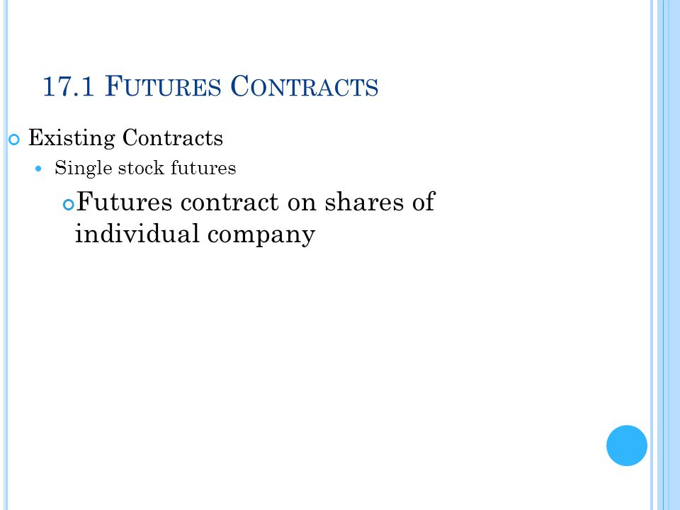 17.1 Futures Contracts Existing Contracts. Single stock futures.
