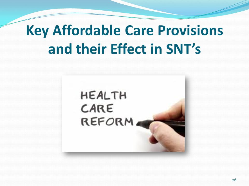 Key Affordable Care Provisions and their Effect in SNT's