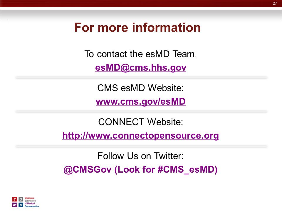 For more information To contact the esMD Team: esMD@cms.hhs.gov