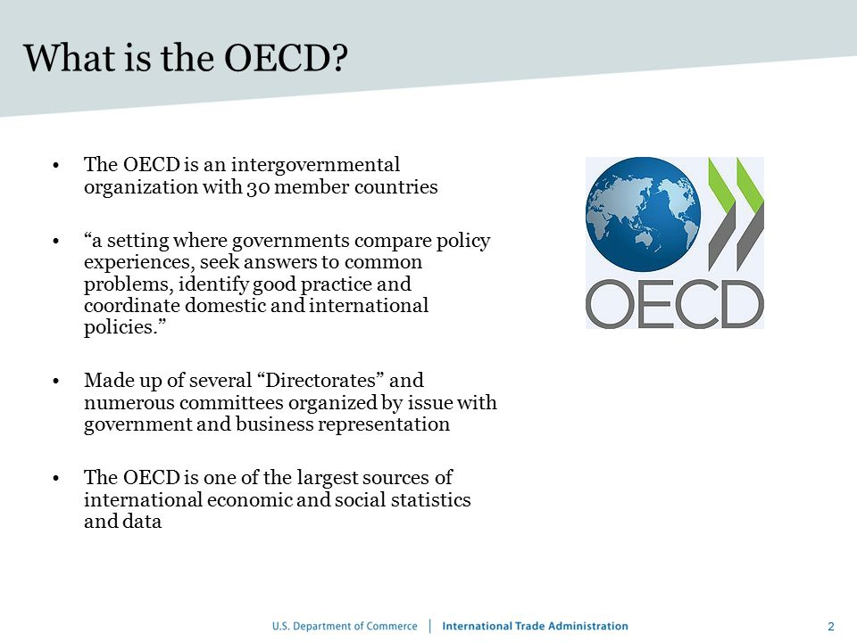 What is the OECD The OECD is an intergovernmental organization with 30 member countries.